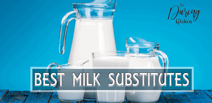 Best Milk Substitutes